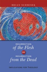 Resurrection of the Flesh or Resurrection from the Dead: Implications for Theology