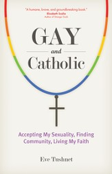 Gay and Catholic: Accepting My Sexuality, Finding Community, Living My Faith - eBook