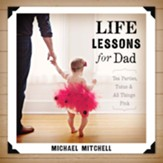 Life Lessons for Dad: Tea Parties, Tutus & All Things Pink