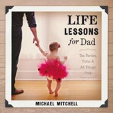 Life Lessons for Dad: Tea Parties, Tutus & All Things Pink - Slightly Imperfect