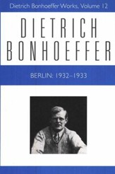 Berlin: 1932-1933: Dietrich Bonhoeffer Works [DBW], Volume 12