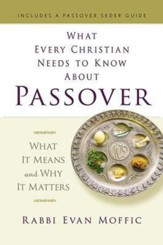 What Every Christian Needs to Know about Passover: What It Means and Why It Matters - eBook