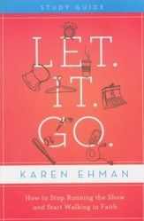 Let. It. Go. Study Guide: How to Stop Running the Show and Start Walking in Faith - Slightly Imperfect
