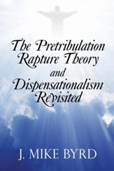 The Pretribulation Rapture Theory and Dispensationalism Revisited - eBook
