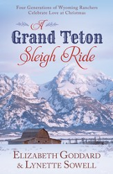 A Grand Teton Sleigh Ride: Four Generations of Wyoming Ranchers Celebrate Love at Christmas - eBook