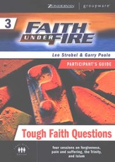 Faith Under Fire, Volume 3: Tough Faith Questions, Participant's Guide