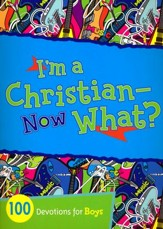 I'm a Christian-Now What?: 100 Devotions for Boys