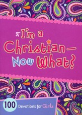 I'm a Christian-Now What?: 100 Devotions for Girls