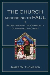 The Church according to Paul: Rediscovering the Community Conformed to Christ - eBook