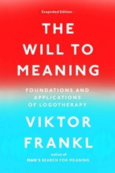 The Will to Meaning: Foundations and Applications of Logotherapy - eBook