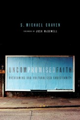 Uncompromised Faith: Overcoming Our Culturalized Christianity - eBook