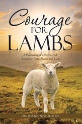 Courage for Lambs: A Psychologists Memoir of Recovery from Abuse and Loss - eBook