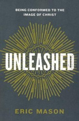 Unleashed: Being Conformed to the Image of Christ