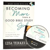 Becoming More Than a Good Bible Study Girl Study Guide with DVD: Living the Faith after Bible Class Is Over