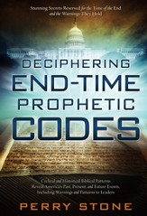 Deciphering End-Time Prophetic Codes: Cyclical and Historical Biblical Patterns Reveal America's Past, Present and Future Events, including Warnings and Patterns to Leaders - eBook