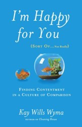 I'm Happy for You (Sort Of...Not Really): Finding Contentment in a Culture of Comparison - eBook
