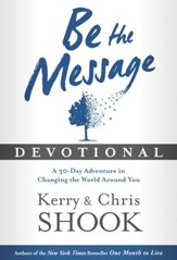 Be the Message Devotional: A Thirty-Day Adventure in Changing the World Around You - eBook