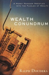 Wealth Conundrum: A Money Manager Wrestles with The Puzzles of Wealth