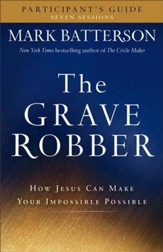 The Grave Robber Participant's Guide (A Seven-Week Study Guide): How Jesus Can Make Your Impossible Possible - eBook