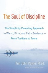 The Soul of Discipline: The Simplicity Parenting Approach to Warm, Firm, and Calm Guidance- From Toddlers to Teens - eBook