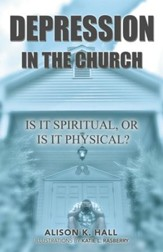 Depression in the Church: Is it Spiritual, or Is It Physical? - eBook