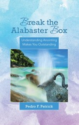 Break the Alabaster Box: Understanding Anointing Makes You Outstanding - eBook