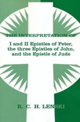 Interpretation of I and II Epistles of Peter, The Three Epistles of John, and the Epistle of Jude