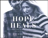Hope Heals: A True Story of Overwhelming Loss and an Overcoming Love - unabridged audio book on CD
