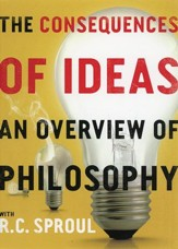 The Consequences of Ideas: An Overview of Philosophy with R.C. Sproul DVD Collection