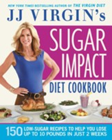 JJ Virgin's Sugar Impact Diet Cookbook: 150 Low-Sugar Recipes to Help You Lose Up to 10 Pounds in Just 2 Weeks - eBook
