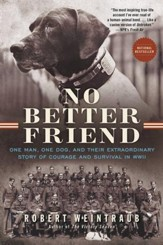 No Better Friend: One Man, One Dog, and Their Extraordinary Story of Courage and Survival in WWII - eBook