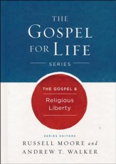 The Gospel & Religious Liberty [Gospel for Life]