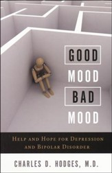 Good Mood, Bad Mood: Help and Hope for Depression and Bipolar Disorder