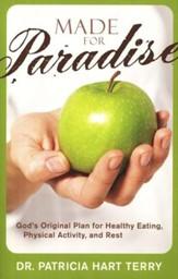 Made for Paradise: God's Original Plan for Healthy Eating, Physical Activity, and Rest