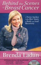 Behind the Scenes of Breast Cancer: A News Anchor Tells Her Story of Body and Soul Recovery--Book and DVD