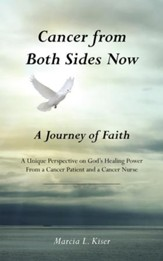Cancer from Both Sides Now A Journey of Faith: A Unique Perspective on Gods Healing Power From a Cancer Patient and a Cancer Nurse - eBook