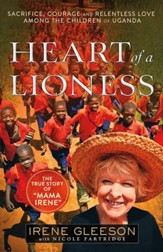 Heart of a Lioness: Sacrifice, Courage & Relentless Love Among the Children of Uganda - eBook