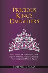 Precious Kings Daughters: seeing Yourself as Christ sees you: Loved, Forgiven, Redeemed, Treasured, His delight, His Masterpiece and Crown of glory - eBook