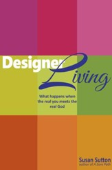 Designer Living: What Happens When the Real You Meets the Real God - eBook