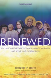 Renewed: Ten Ways to Rediscover the Saints, Embrace Your Gifts, and Revive Your Catholic Faith - eBook