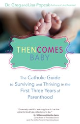 Then Comes Baby: The Catholic Guide to Surviving and Thriving in the First Three Years of Parenthood - eBook