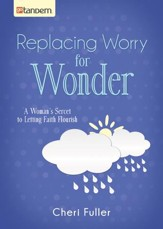 Replacing Worry for Wonder: A Woman's Secret to Letting Faith Flourish - eBook