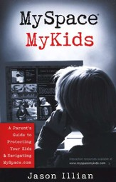MySpace MyKids: A Parent's Guide to Protecting       Your Kids and Navigating MySpace.com