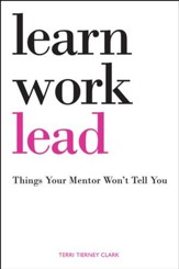 Learn. Work. Lead.: Things Your Mentor Won't Tell You - eBook