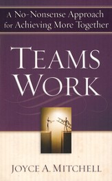 TeamsWork: A No-Nonsense Approach for Achieving More Together