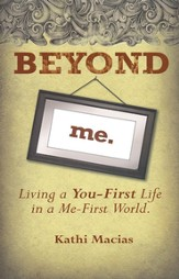Beyond Me: Living a You-First Life in a Me-First World