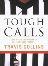 Tough Calls: Game-Winning Principles for Leaders Under Pressure