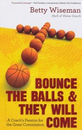 Bounce the Balls and They Will Come: A Coach's Passion for the Great Commission
