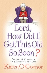 Lord, How Did I Get This Old So Soon?: Prayers and Promises to Brighten Your Day - eBook