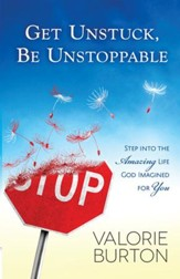 Get Unstuck, Be Unstoppable: Step into the Amazing Life God Imagined for You - eBook